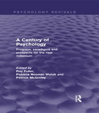 A Century of Psychology (Psychology Revivals): Progress, paradigms and prospects for the new…