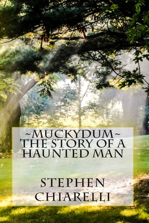 Muckydum: The Story of a Haunted Man by Stephen Chiarelli