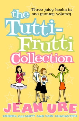 Book The Tutti-frutti Collection by Jean Ure