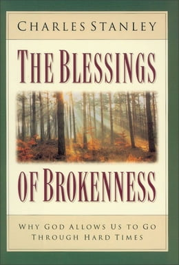 Book The Blessings of Brokenness: Why God Allows Us to Go Through Hard Times by Charles Stanley