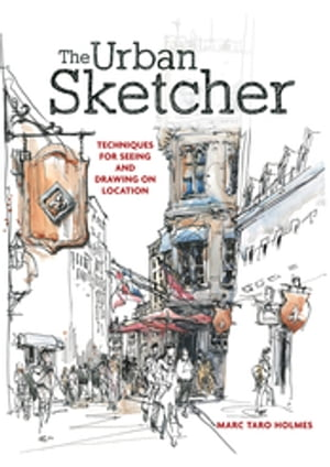 The Urban Sketcher Techniques for Seeing and Drawing on Location