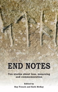 End Notes: Ten stories about loss, mourning and commemoration