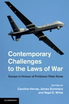 Contemporary Challenges to the Laws of War: Essays in Honour of Professor Peter Rowe
