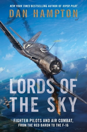 Lords of the Sky Fighter Pilots and Air Combat,  from the Red Baron to the F-16