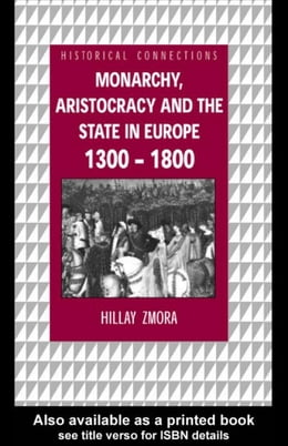 Book Monarchy, Aristocracy and State in Europe 1300-1800 by Zmora, Hillay