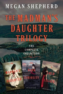 Book The Madman's Daughter Trilogy: The Complete Collection: The Madman's Daughter, Her Dark Curiosity… by Megan Shepherd