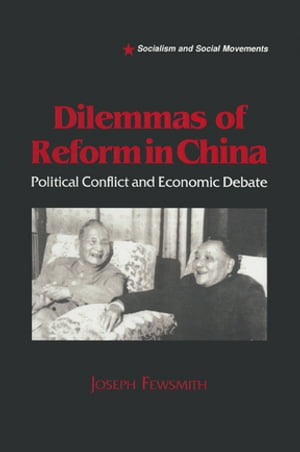 Dilemmas of Reform in China: Political Conflict and Economic Debate Political Conflict and Economic Debate