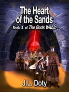 The Heart of the Sands, book 3 of The Gods Within by J.L. Doty