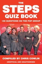 The Steps Quiz Book: 100 Questions on the Pop Group by Chris Cowlin