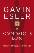 A Scandalous Man by Gavin Esler