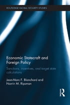 Economic Statecraft and Foreign Policy: Sanctions, Incentives, and Target State Calculations
