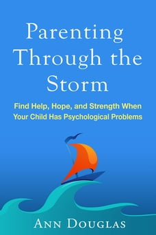 Parenting Through the Storm: Find Help, Hope, and Strength When Your Child Has Psychological…