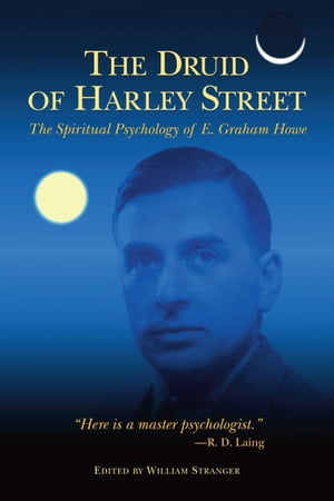 The Druid of Harley Street The Spiritual Psychology of E. Graham Howe
