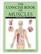 The Concise Book of Muscles, Third Edition by Chris Jarmey