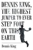 Dennis King, the Highest Jumper to Ever Step Foot on this Earth by Dennis King