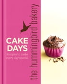 The Hummingbird Bakery Cake Days: Recipes to make every day special by Tarek Malouf