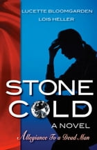 Stone Cold: A Novel: Allegiance To A Dead Man by Lucette Bloomgarden