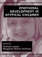 Emotional Development in Atypical Children by Michael Lewis