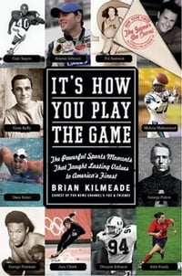 It's How You Play the Game: The Powerful Sports Moments That Taught Lasting Values to America's…