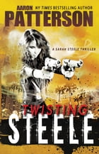 Twisting Steele: A Sarah Steele Thriller by Aaron Patterson