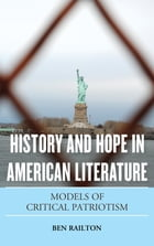 History and Hope in American Literature: Models of Critical Patriotism by Ben Railton