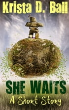 She Waits: A Short Story by Krista D. Ball