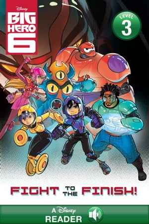 Big Hero 6: Fight to the Finish!: A Disney Read-Along (Level 3)