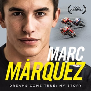 Marc Marquez Dreams Come True: My Story