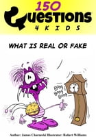 Questions 4 Kids What Is Real Or Fake 150