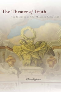 The Theater of Truth: The Ideology of (Neo)Baroque Aesthetics