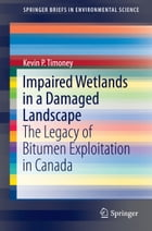 Impaired Wetlands in a Damaged Landscape: The Legacy of Bitumen Exploitation in Canada by Kevin P. Timoney