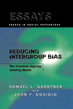 Reducing Intergroup Bias The Common Ingroup Identity Model