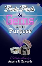 Poetic Pearls & Gems With Purpose by Angela R Edwards