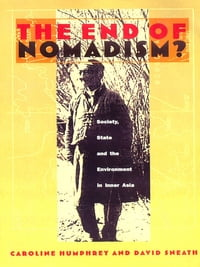 The End of Nomadism?: Society, State, and the Environment in Inner Asia