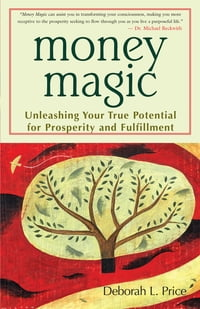 Money Magic: Unleashing Your True Potential for Prosperity and Fulfillment