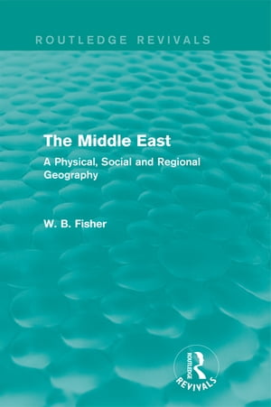 The Middle East (Routledge Revivals) A Physical,  Social and Regional Geography