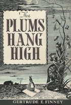 The Plums Hang High by Gertrude E. Finney