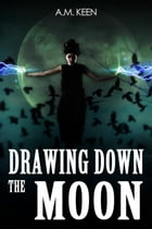 Drawing Down The Moon by A.M. Keen