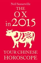 The Ox in 2015: Your Chinese Horoscope by Neil Somerville