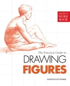 The Practical Guide to Drawing Figures: [Artist's Workbook] by Barrington Barber