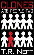 Clones are People Two by T. R. Neff