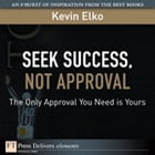 Seek Success, Not Approval: The Only Approval You Need is Yours by Kevin Elko