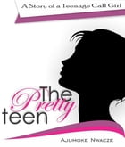 The Pretty Teen: A story about a teenage call girl by Ajumoke Nwaeze
