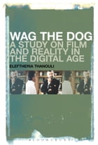 Wag the Dog: A Study on Film and Reality in the Digital Age by Eleftheria Thanouli
