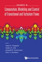 Advances in Computation, Modeling and Control of Transitional and Turbulent Flows by Tapan K Sengupta