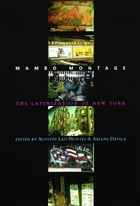 Mambo Montage: The Latinization of New York City by Agustín Laó-Montes