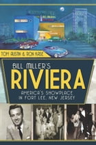 Bill Miller's Riviera: America's Showplace in Fort Lee, New Jersey by Tom Austin