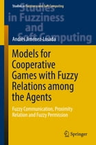 Models for Cooperative Games with Fuzzy Relations among the Agents: Fuzzy Communication, Proximity Relation and Fuzzy Permission by Andrés Jiménez-Losada