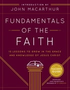Fundamentals of the Faith Teacher's Guide: 13 Lessons to Grow in the Grace and Knowledge of Jesus…