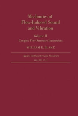 Book Mechanics of Flow-Induced Sound and Vibration V2: Complex Flow-Structure Interactions by Blake, William K.